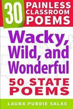 30 Painless Classroom Poems: Wacky, Wild, and Wonderful: 50 State Poems by...