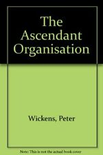 The Ascendant Organisation By Peter Wickens. 9780333611302