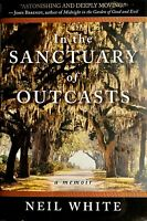 In the Sanctuary of Outcasts: A Memoir, Neil White, W. Morrow 2009 1st Ed NEW