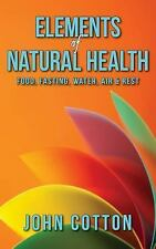 Elements of Natural Health : Food, Fasting, Water, Air, Sunshine and Rest by...