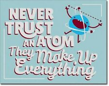 Never Trust an Atom They Make Up Everything Funny Humor Wall Decor Metal Sign