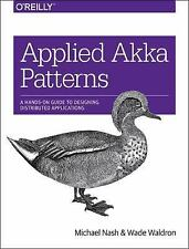 Applied Akka Patterns : A Hands-On Guide to Designing Distributed Application...