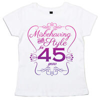 """45th Birthday T-Shirt """"Misbehaving with Style for 45 Years"""" Women's Ladies"""