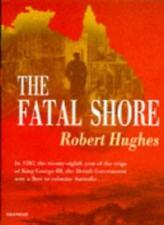 The Fatal Shore: History of the Transportation of Convicts to Australia, 1787-,