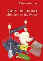 Gray the mouse who went to the Queen,  di Roberta Grazzani,  2016 - ER