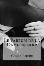 Parfum de la Dame en Noir: By Leroux, Gaston Edibooks