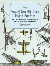 The Young Sea Officer's Sheet Anchor : Or a Key to the Leading of Rigging and to