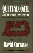 Quetzalcoatl and the Irony of Empire: Myths and Prophecies in the Aztec Traditio