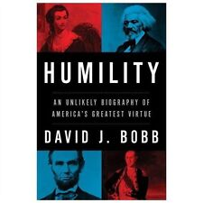 Humility: An Unlikely Biography of America's Greatest Virtue, David J. Bobb, New