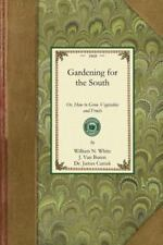 Gardening in America Ser.: Gardening for the South : Or, How to Grow...