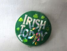 Green Irish Today Iridescent Silver Lettering 1 Inch Round Pin Back