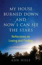 My House Burned Down and Now I Can See the Stars: Reflections on Losing and Find