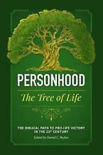 Personhood the Tree of Life : The Biblical Path to Pro-Life Victory in the...