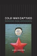 Cold War Captives : Imprisonment, Escape, and Brainwashing by Susan L....
