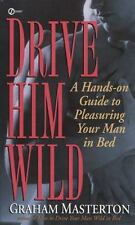 Drive Him Wild: A Hands-On Guide to Pleasuring Your Man in Bed (Signet)