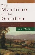 The Machine in the Garden: Technology and the Pastoral Ideal in America: By M...