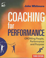 Coaching For Performance: Growing People, Performance & Purpose by John Whitmore