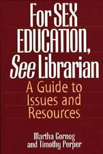 For SEX EDUCATION, See Librarian : A Guide to Issues and Resources by Martha...