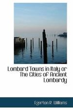 Lombard Towns in Italy or the Cities of Ancient Lombardy: By Egerton R Williams