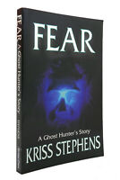 Kriss Stephens FEAR A Ghost Hunter's Story 1st Edition 1st Printing
