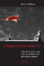 "Struggle over Identity: The Official and the Alternative ""Belarusianness"", Belar"