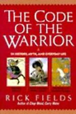 The Code of the Warrior : A Way of Personal Development Through Classic Warrior