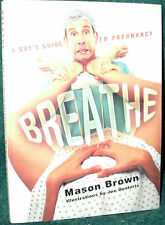 BREATHE by MASON BROWN 2002 PB 1ST ED A GUY'S GUIDE TO PREGNANCY