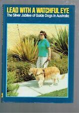 Lead with a Watchful Eye: Silver Jubilee of Guide Dogs in Australia (Hardback)