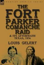 The Fort Parker Comanche Raid & Its Aftermath, Texas 1836 by Louis Gelert (2016)