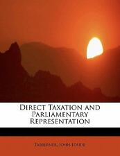 Direct Taxation and Parliamentary Representation by Tabberner Loude (2011,...