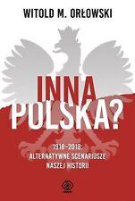 Inna Polska? 1918-2018. Alternatywne scenariusze  POLISH BOOK - POLSKA KSIĄŻKA