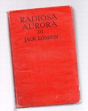 Jack London - radiosa aurora - edizione sonzogno 1948