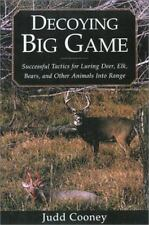 Decoying Big Game: Successful Tactics for Luring Deer, Elk, Bears, and-ExLibrary