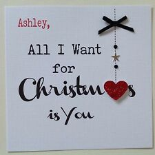 PERSONALISED Handmade CHRISTMAS Card WIFE HUSBAND BOYFRIEND 'All I Want Is You'