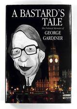 A BASTARD'S TALE The Politcal Memoirs of GEORGE GARDINER (1999) - Hardback - 1ST