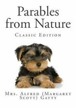 Parables from Nature (Classic Edition): By Gatty, Alfred (Margaret Scott)