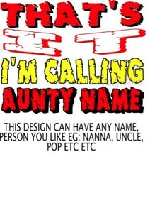 IRON ON TRANSFER THAT'S IT I'M CALLING AUNTY UNCLE NANNA POP DADDY PERSONALISED