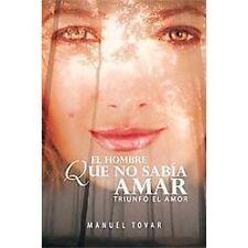 El Hombre Que No Sab a Amar: Triunf El Amor (Paperback or Softback)