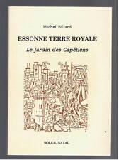 ESSONNE TERRE ROYALE 1. LE JARDIN DES CAPETIENS MICHEL BILLARD 1988 DEDICACE