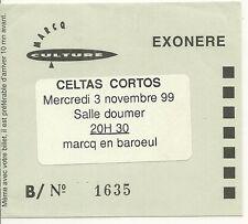 RARE / TICKET CONCERT - CELTAS CORTOS : LIVE A MARCQ EN BAROEUL ( FRANCE ) 1999