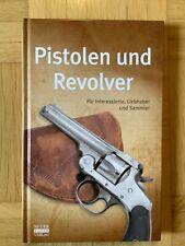 Pistolen und Revolver Für Interessierte, Liebhaber und Sammler (Gebunden 2013)