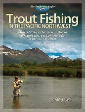 Trout Fishing in the Pacific Northwest: Skills and Strategies for Trout Anglers