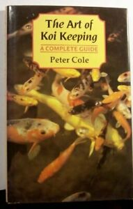 The Art of Koi Keeping: A Complete Guide by Cole, Peter Hardback Book The Cheap