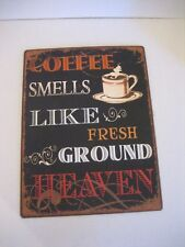 Coffee Smells Like Fresh Ground Heaven Metal Sign/Plaque 10 1/2in.Wx13 1/2inT NW