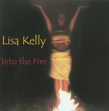 Into the Fire * by Lisa Kelly (CD, May-2005, Lisa Kelly)