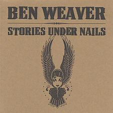 Stories Under Nails by Ben Weaver (CD, Sep-2004, Fugawee Bird)