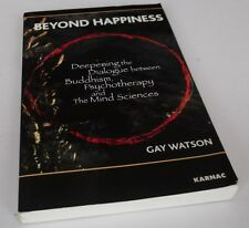 Beyond Happiness: Deepening the Dialogue Between Buddhism, Psychotherapy & Mind