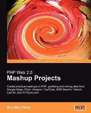 PHP Web 2.0 Mashup Projects by Shu-Wai Chow (2007, Paperback, New Edition)