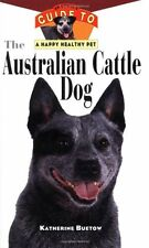The Australian Cattle Dog: An Owners Guide to a H