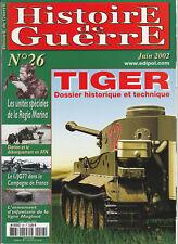 Histoire de Guerre n° 26 Juin 2002 - Char TIGER Dossier historique et technique